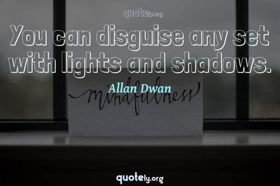 Photo Quote of You can disguise any set with lights and shadows.