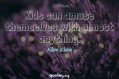Photo Quote of Kids can amuse themselves with almost anything.