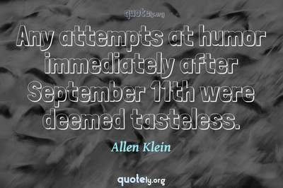 Photo Quote of Any attempts at humor immediately after September 11th were deemed tasteless.
