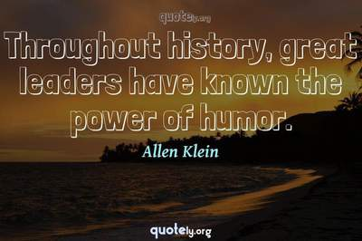 Photo Quote of Throughout history, great leaders have known the power of humor.