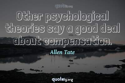 Photo Quote of Other psychological theories say a good deal about compensation.