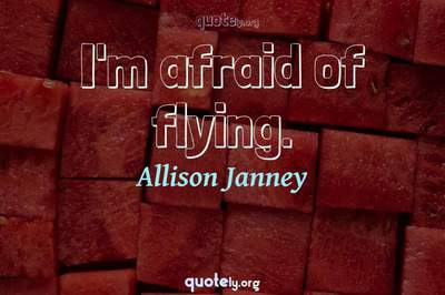 Photo Quote of I'm afraid of flying.