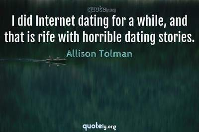 Photo Quote of I did Internet dating for a while, and that is rife with horrible dating stories.