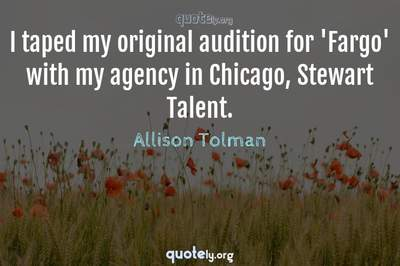 Photo Quote of I taped my original audition for 'Fargo' with my agency in Chicago, Stewart Talent.