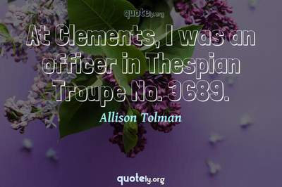 Photo Quote of At Clements, I was an officer in Thespian Troupe No. 3689.