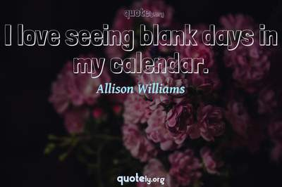Photo Quote of I love seeing blank days in my calendar.
