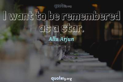 Photo Quote of I want to be remembered as a star.