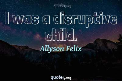 Photo Quote of I was a disruptive child.