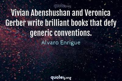 Photo Quote of Vivian Abenshushan and Veronica Gerber write brilliant books that defy generic conventions.