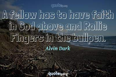 Photo Quote of A fellow has to have faith in God above and Rollie Fingers in the bullpen.