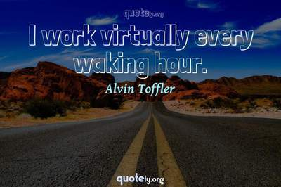 Photo Quote of I work virtually every waking hour.