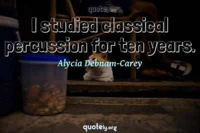 Photo Quote of I studied classical percussion for ten years.
