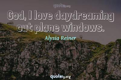 Photo Quote of God, I love daydreaming out plane windows.