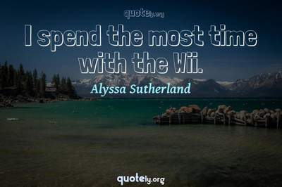 Photo Quote of I spend the most time with the Wii.