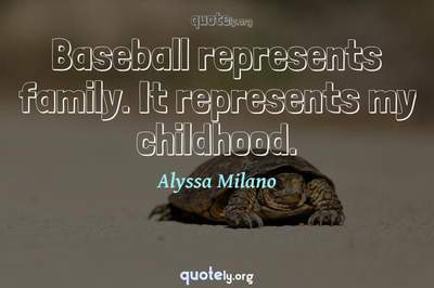 Photo Quote of Baseball represents family. It represents my childhood.