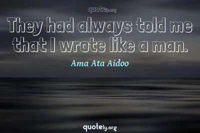 Photo Quote of They had always told me that I wrote like a man.