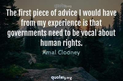 Photo Quote of The first piece of advice I would have from my experience is that governments need to be vocal about human rights.