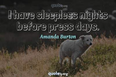 Photo Quote of I have sleepless nights before press days.