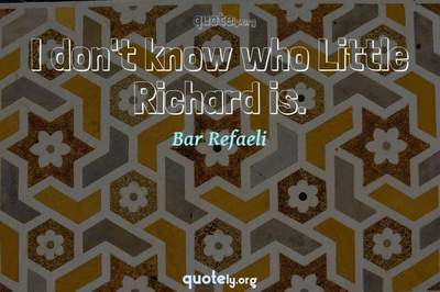 Photo Quote of I don't know who Little Richard is.