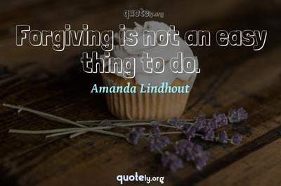 Photo Quote of Forgiving is not an easy thing to do.
