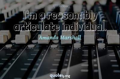 Photo Quote of I'm a reasonably articulate individual.