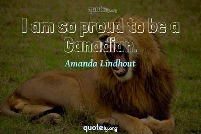 Photo Quote of I am so proud to be a Canadian.