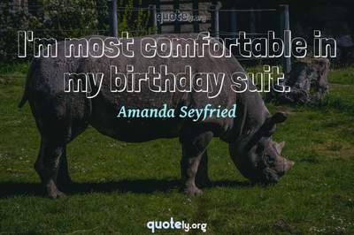 Photo Quote of I'm most comfortable in my birthday suit.