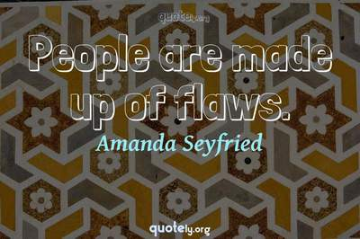 Photo Quote of People are made up of flaws.