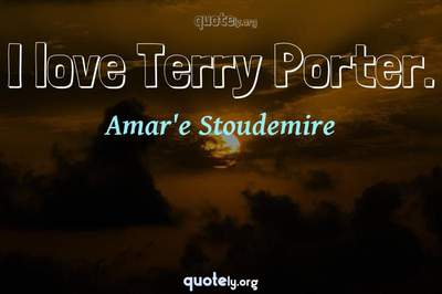 Photo Quote of I love Terry Porter.