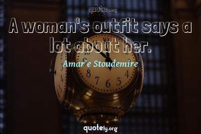 Photo Quote of A woman's outfit says a lot about her.