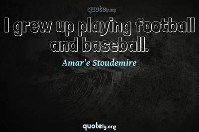 Photo Quote of I grew up playing football and baseball.