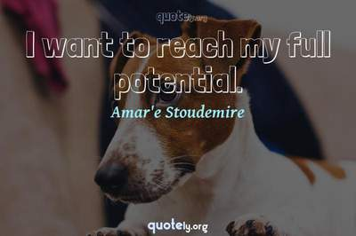 Photo Quote of I want to reach my full potential.