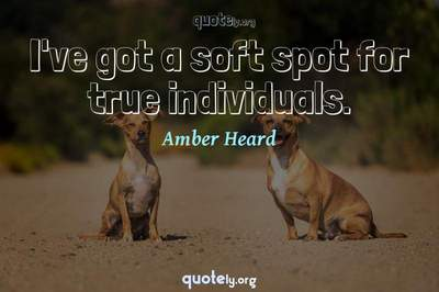 Photo Quote of I've got a soft spot for true individuals.