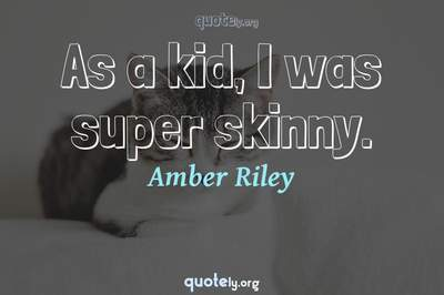 Photo Quote of As a kid, I was super skinny.