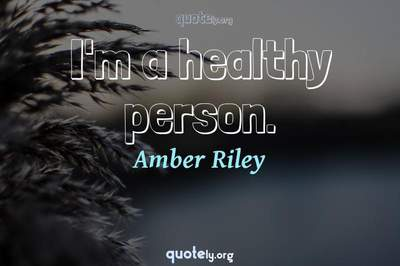 Photo Quote of I'm a healthy person.