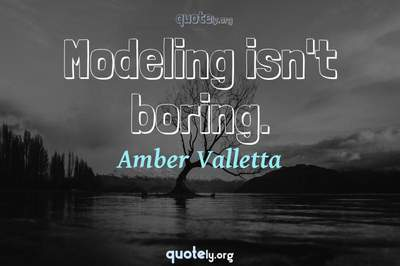 Photo Quote of Modeling isn't boring.