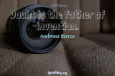 Photo Quote of Doubt is the father of invention.