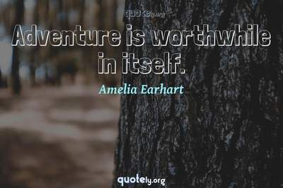 Photo Quote of Adventure is worthwhile in itself.