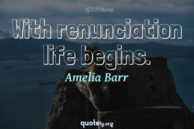 Photo Quote of With renunciation life begins.