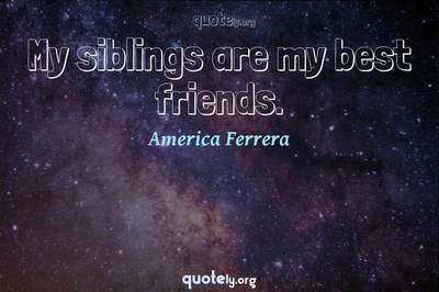Photo Quote of My siblings are my best friends.
