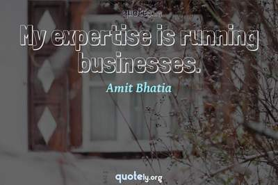 Photo Quote of My expertise is running businesses.