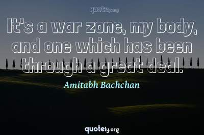 Photo Quote of It's a war zone, my body, and one which has been through a great deal.