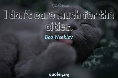 Photo Quote of I don't care much for the cities.