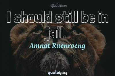 Photo Quote of I should still be in jail.