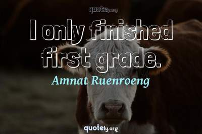 Photo Quote of I only finished first grade.