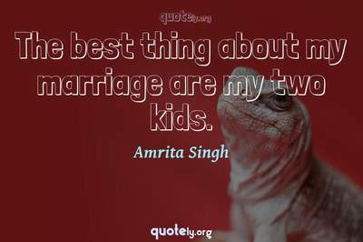 Photo Quote of The best thing about my marriage are my two kids.