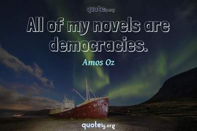 Photo Quote of All of my novels are democracies.