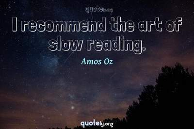 Photo Quote of I recommend the art of slow reading.