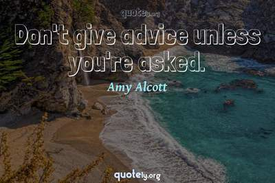 Photo Quote of Don't give advice unless you're asked.