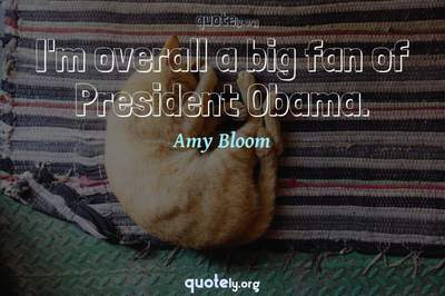 Photo Quote of I'm overall a big fan of President Obama.